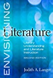 Judith A. Langer: Envisioning Literature: Literary Understanding and Literature Instruction, Second Edition (Language and Literacy Series)