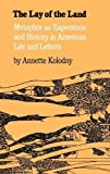 Kolodny, Annette: Lay of the Land: Metaphor as Experience and History in American Life and Letters
