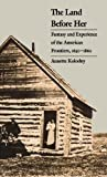 Kolodny, Annette: Land Before Her: Fantasy and Experience of the American Frontiers,1630-1860