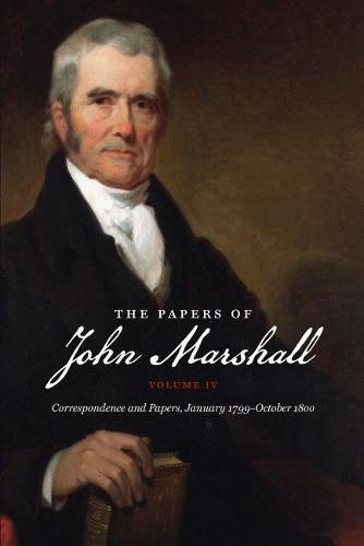 the-papers-of-john-marshall-vol-iv-correspondence-and-papers-january-1799-october-1800-published-by-the-omohundro-institute-of-early-american-and-the-university-of-north-carolina-press