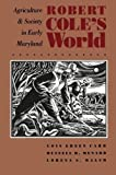 Menard, Russell R.: Robert Cole's World: Agriculture and Society in Early Maryland