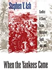 Ash, Stephen V.: When the Yankees Came: Chaos and Conflict in the Occupied South, 1861-1865