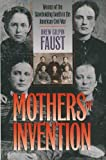 Faust, Drew Gilpin: Mothers of Invention: Women of the Slaveholding South in the American Civil War