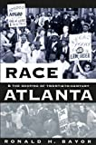 Bayor, Ronald H.: Race and the Shaping of Twentieth Century Atlanta