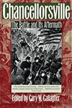 Chancellorsville: The Battle and Its…