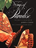 Cody, John: Wings of Paradise: The Great Saturniid Moths