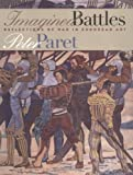 Peter Paret: Imagined Battles: Reflections of War in European Art