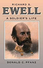 Richard S. Ewell: A Soldier's Life by Donald…