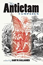 The Antietam Campaign by Gary W. Gallagher
