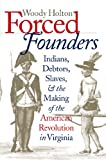 Woody Holton: Forced Founders: Indians, Debtors, Slaves, and the Making of the American Revolution in Virginia (Omohundro Institute of Early American History and Culture)