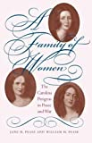 Pease, Jane H.: A Family of Women: The Carolina Petigrus in Peace and War