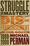 Perman, Michael: Struggle for Mastery: Disfranchisement in the South, 1888-1908