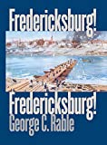 Rable, George C.: Fredericksburg! Fredericksburg