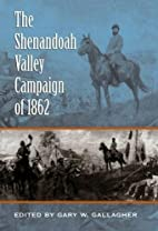 The Shenandoah Valley Campaign of 1862 by…