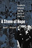 Chappell, David L.: A Stone of Hope: Prophetic Religion and the Death of Jim Crow