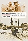 Lower, Wendy: Nazi Empire-building And The Holocaust In Ukraine