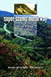 Whisnant, Anne Mitchell: Super-scenic Motorway: A Blue Ridge Parkway History