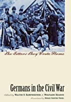 Germans in the Civil War: The Letters They…