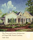 Little, Ruth M.: The Town And Gown Architecture of Chapel Hill, North Carolina, 1795-1975