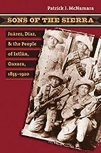 Sons of the Sierra : Juárez, Díaz, and the…