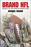 Michael Oriard: Brand NFL: Making and Selling America's Favorite Sport (Caravan Book)