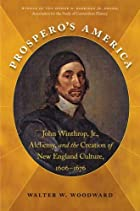 Prospero's America: John Winthrop, Jr.,&hellip;
