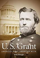 U.S. Grant: American Hero, American Myth by…