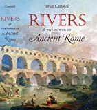 Campbell, Brian: Rivers and the Power of Ancient Rome (Studies in the History of Greece and Rome)