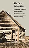 Kolodny, Annette: The Land Before Her: Fantasy and Experience of the American Frontiers, 1630-1860