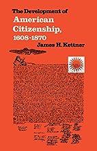 The Development of American Citizenship,…