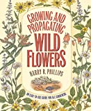 Phillips, Harry R.: Growing and Propagating Wild Flowers