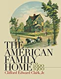 Clark, Clifford Edward: The American Family Home, 1800-1960