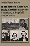 Burton, Orville Vernon: In My Father's House Are Many Mansions: Family and Community in Edgefield, South Carolina