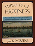Greene, Jack P.: Pursuits of Happiness: The Social Development of Early Modern British Colonies and the Formation of American Culture