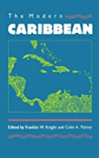 The Modern Caribbean by Franklin W. Knight