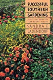 Ladendorf, Sandra F.: Successful Southern Gardening: A Practical Guide for Year-Round Beauty
