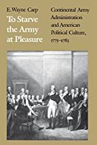 To Starve the Army at Pleasure: Continental…