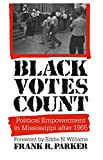 Parker, Frank R.: Black Votes Count: Political Empowerment in Mississippi After 1965