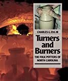 Zug, Charles G.: Turners &amp; Burners: The Folk Potters of North Carolina