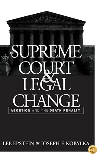 The Supreme Court and Legal Change: Abortion and the Death Penalty (Thornton H. Brooks Series in American Law and Society)