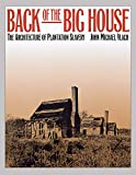 Vlach, John Michael: Back of the Big House: The Architecture of Plantation Slavery