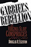 Egerton, Douglas R.: Gabriel's Rebellion: The Virginia Slave Conspiracies of 1800 and 1802