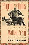 Tolson, Jay: A Pilgrim in the Ruins: A Life of Walker Percy