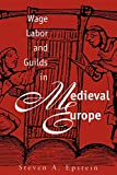 Epstein, Steven A.: Wage Labor & Guilds in Medieval Europe