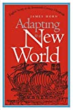 James Horn: Adapting to a New World: English Society in the Seventeenth-Century Chesapeake (Published for the Omohundro Institute of Early American Hist)