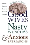 Brown, Kathleen M.: Good Wives, Nasty Wenches, and Anxious Patriarchs: Gender, Race, and Power in Colonial Virginia