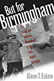 Eskew, Glenn T.: But for Birmingham: The Local and National Movements in the Civil Rights Struggle