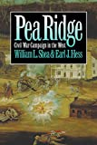 Shea, William L.: Pea Ridge: Civil War Campaign in the West