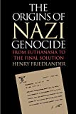 Friedlander, Henry: The Origins of Nazi Genocide: From Euthanasia to the Final Solution