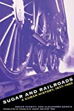 Garcia, Alejandro: Sugar and Railroads: A Cuban History, 1837-1959